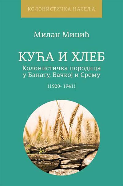 Kuća i hleb: kolonistička porodica u Banatu, Bačkoj i Sremu (1920-1941)